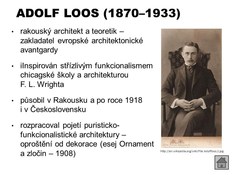 ADOLF LOOS (1870–1933) rakouský architekt a teoretik – zakladatel evropské architektonické avantgardy iInspirován střízlivým funkcionalismem chicagské