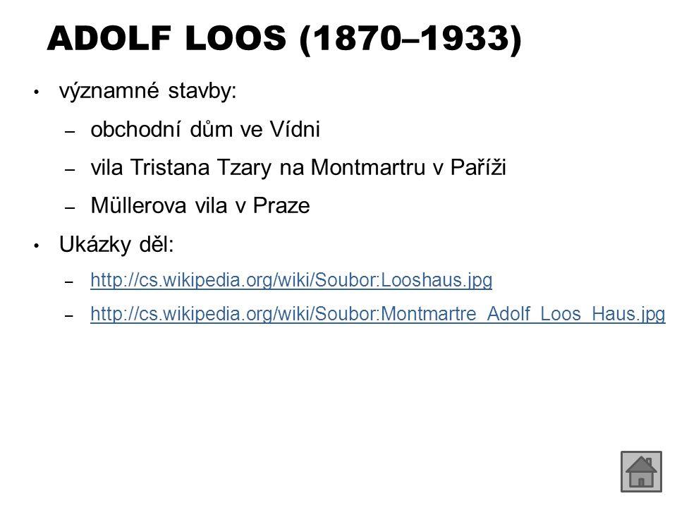 ADOLF LOOS (1870–1933) významné stavby: – obchodní dům ve Vídni – vila Tristana Tzary na Montmartru v Paříži – Müllerova vila v Praze Ukázky děl: – ht