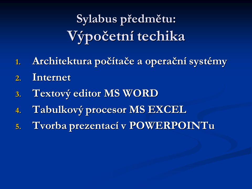 Sylabus předmětu: Výpočetní techika 1. Architektura počítače a operační systémy 2.