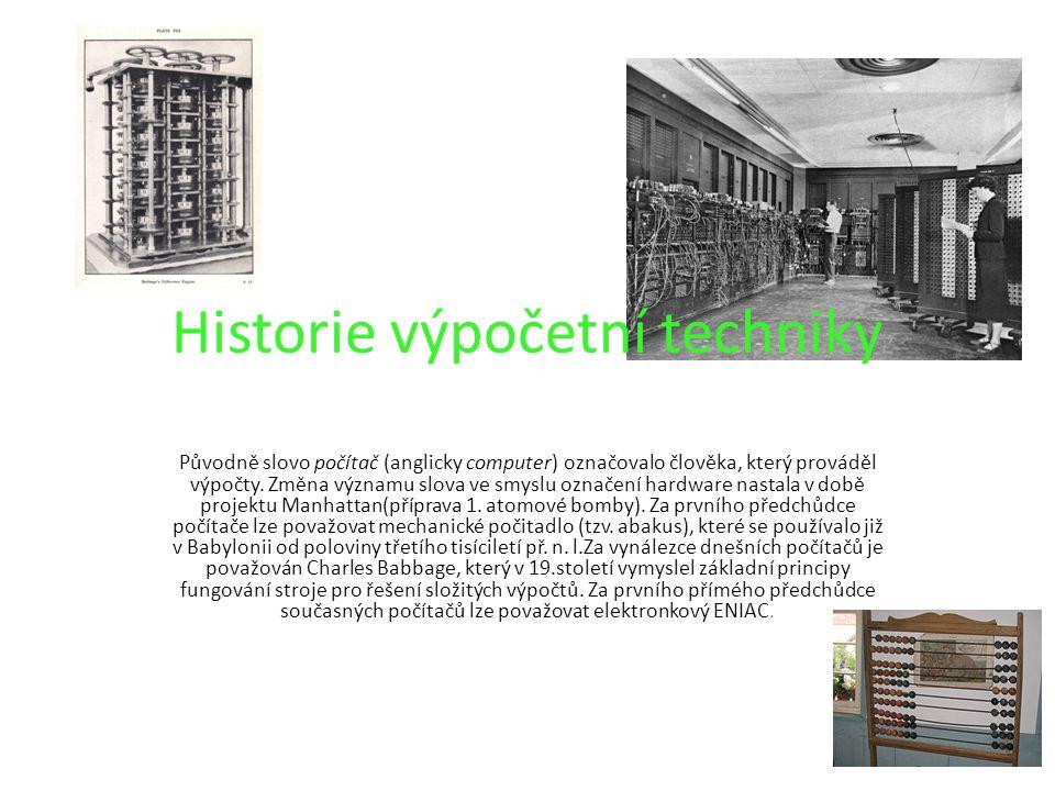 Historie výpočetní techniky Původně slovo počítač (anglicky computer) označovalo člověka, který prováděl výpočty. Změna významu slova ve smyslu označe