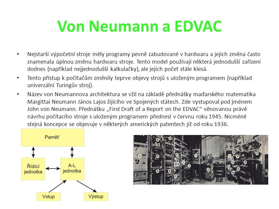 Von Neumann a EDVAC Nejstarší výpočetní stroje měly programy pevně zabudované v hardwaru a jejich změna často znamenala úplnou změnu hardwaru stroje.