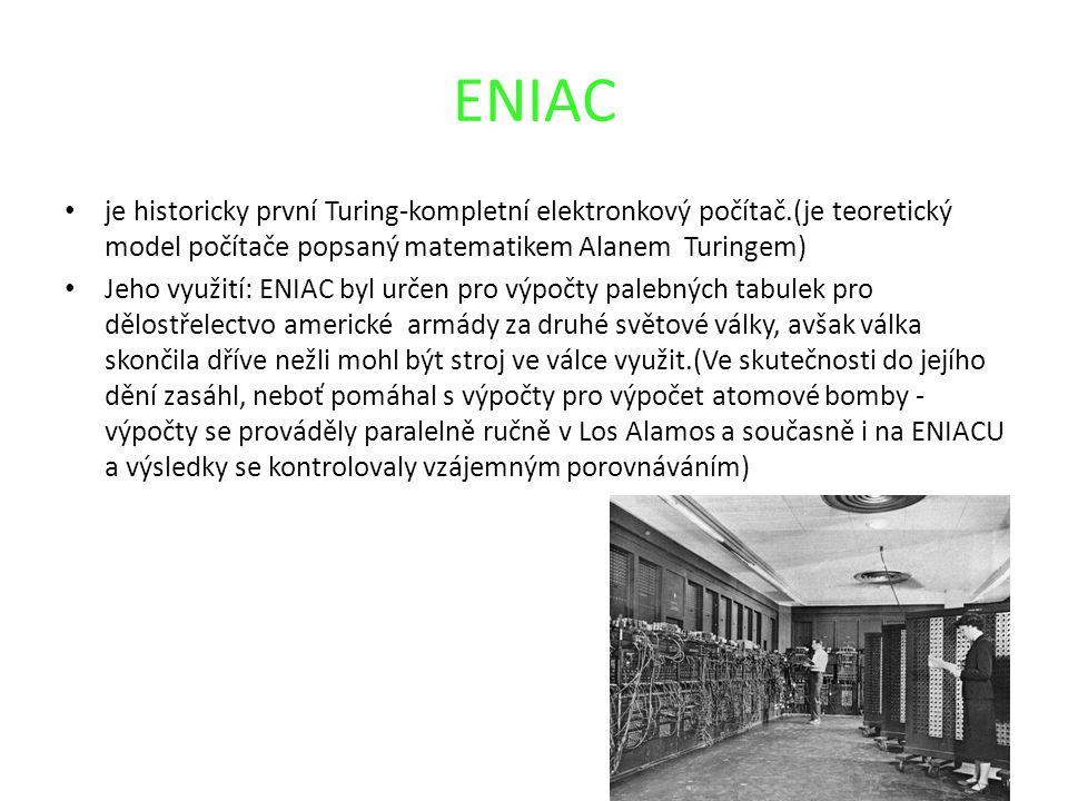 ENIAC je historicky první Turing-kompletní elektronkový počítač.(je teoretický model počítače popsaný matematikem Alanem Turingem) Jeho využití: ENIAC