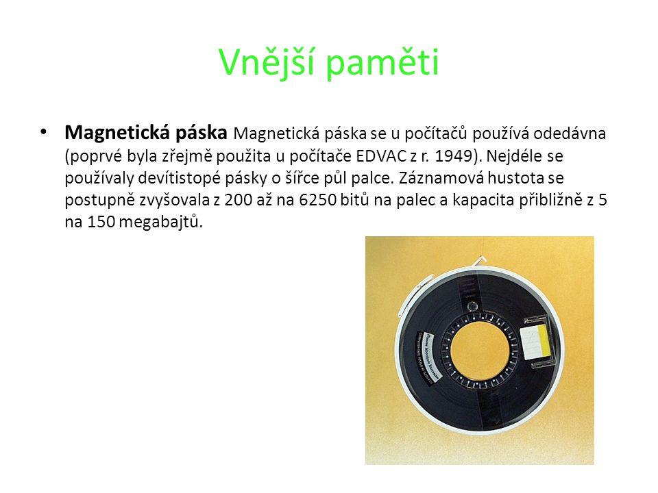 Vnější paměti Magnetická páska Magnetická páska se u počítačů používá odedávna (poprvé byla zřejmě použita u počítače EDVAC z r. 1949). Nejdéle se pou