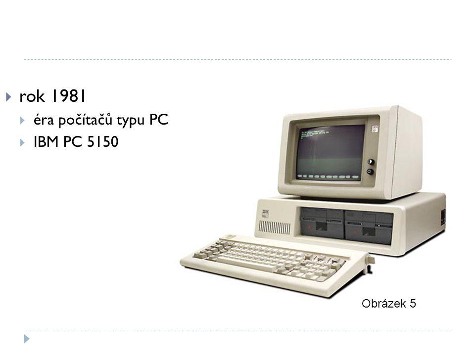  rok 1981  éra počítačů typu PC  IBM PC 5150 Obrázek 5