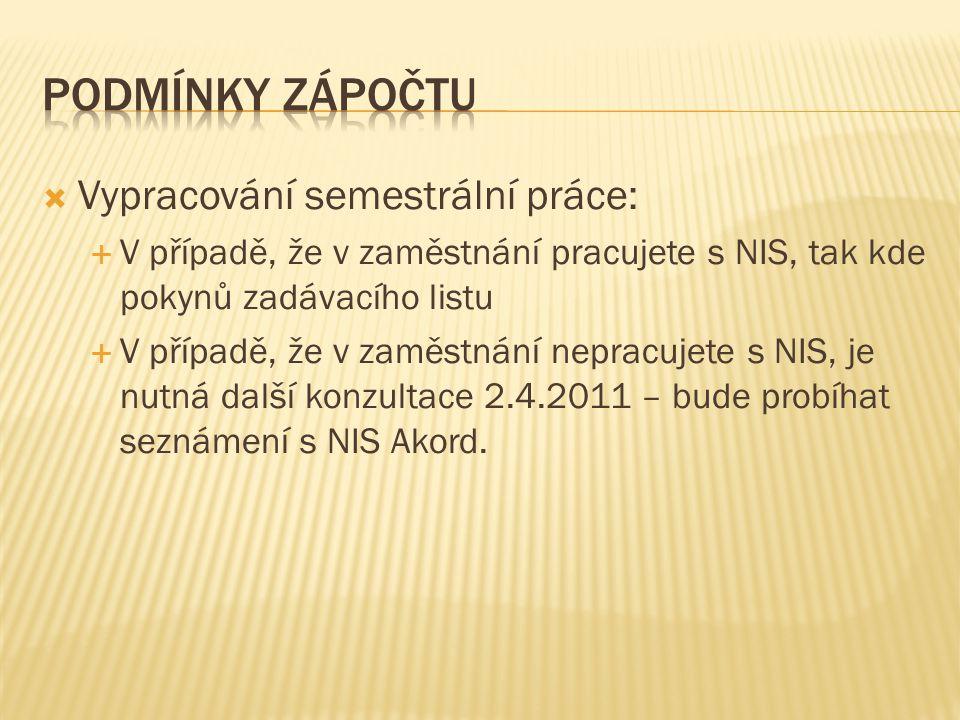  Vypracování semestrální práce:  V případě, že v zaměstnání pracujete s NIS, tak kde pokynů zadávacího listu  V případě, že v zaměstnání nepracujete s NIS, je nutná další konzultace 2.4.2011 – bude probíhat seznámení s NIS Akord.