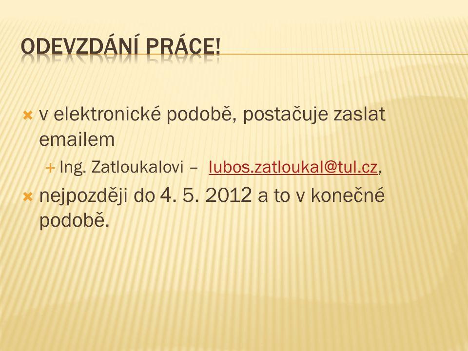  v elektronické podobě, postačuje zaslat emailem  Ing. Zatloukalovi – lubos.zatloukal@tul.cz,lubos.zatloukal@tul.cz  nejpozději do 4. 5. 201 2 a to