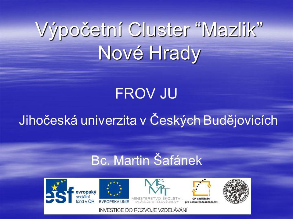 Výpočetní Cluster Mazlik Nové Hrady FROV JU Jihočeská univerzita v Českých Budějovicích Bc.