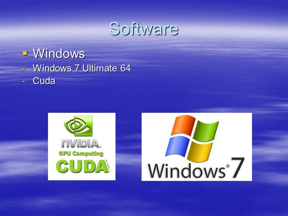 Software  Windows -Windows 7 Ultimate 64 -Cuda