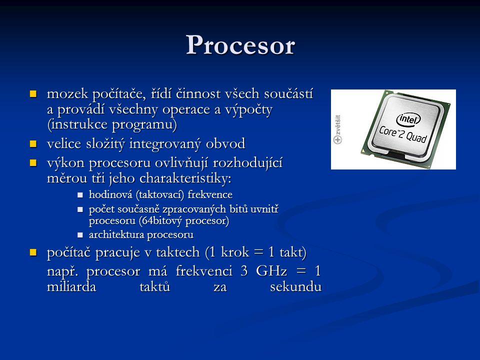 Procesor mozek počítače, řídí činnost všech součástí a provádí všechny operace a výpočty (instrukce programu) mozek počítače, řídí činnost všech součá