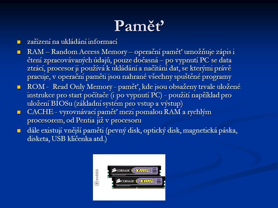 Paměť zařízení na ukládání informací zařízení na ukládání informací RAM – Random Access Memory – operační paměť umožňuje zápis i čtení zpracovávaných