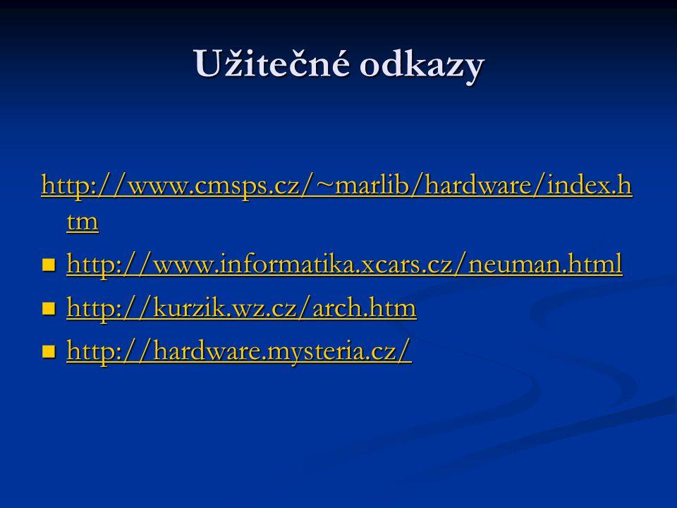 Užitečné odkazy http://www.cmsps.cz/~marlib/hardware/index.h tm http://www.cmsps.cz/~marlib/hardware/index.h tm http://www.informatika.xcars.cz/neuman
