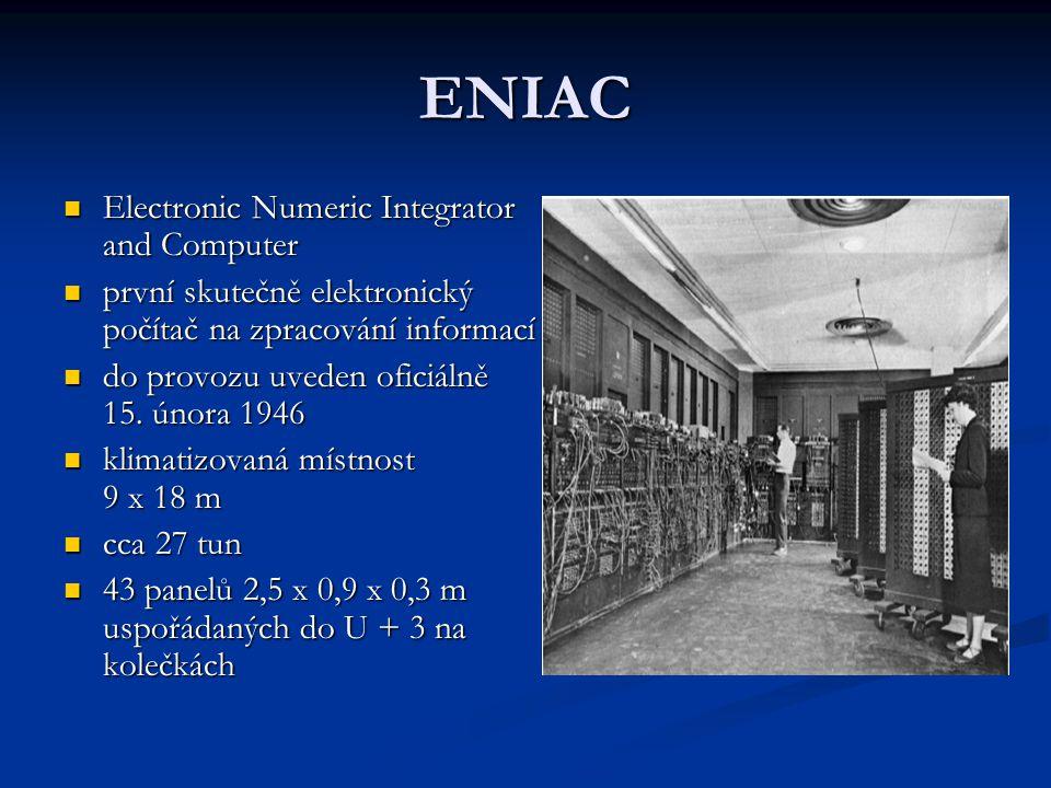ENIAC Electronic Numeric Integrator and Computer Electronic Numeric Integrator and Computer první skutečně elektronický počítač na zpracování informac