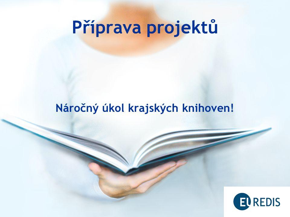 Příprava projektů Náročný úkol krajských knihoven!