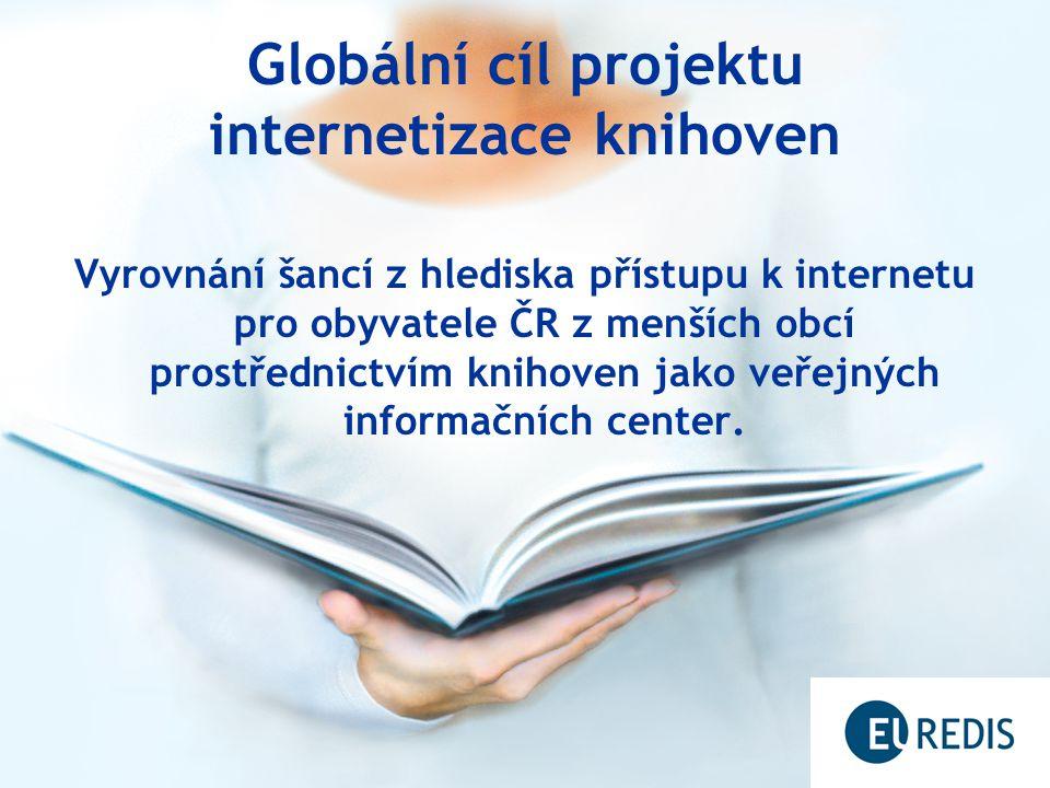 Globální cíl projektu internetizace knihoven Vyrovnání šancí z hlediska přístupu k internetu pro obyvatele ČR z menších obcí prostřednictvím knihoven jako veřejných informačních center.
