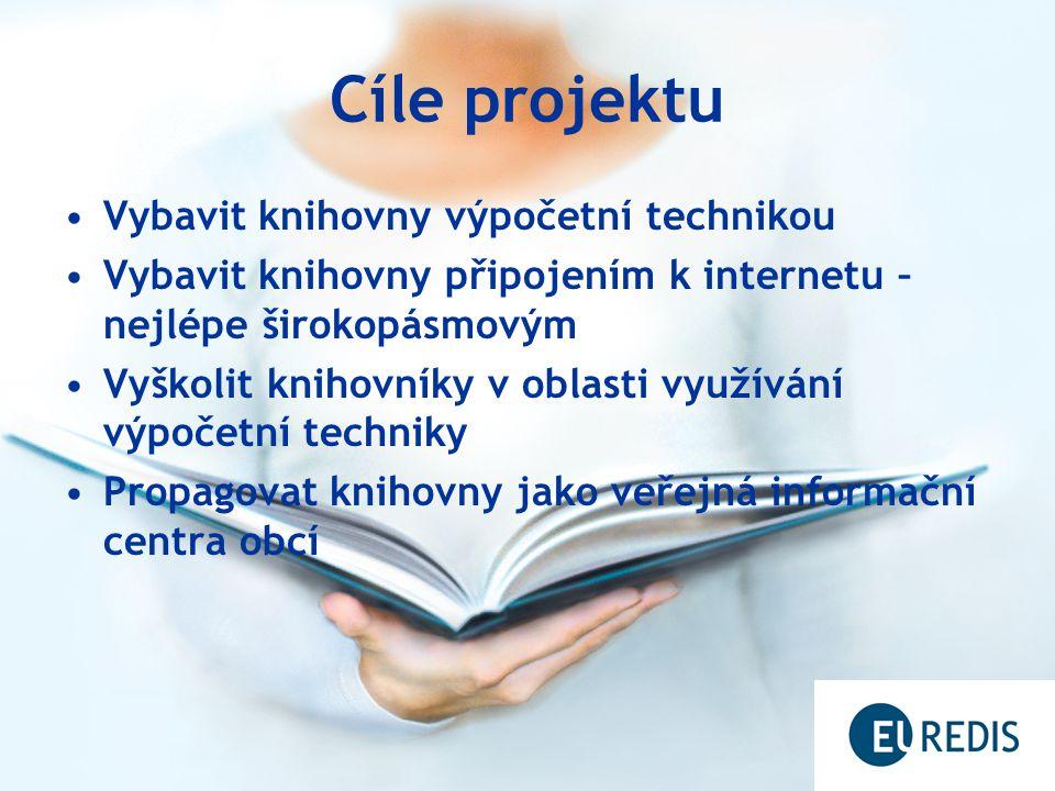 Cíle projektu Vybavit knihovny výpočetní technikou Vybavit knihovny připojením k internetu – nejlépe širokopásmovým Vyškolit knihovníky v oblasti využívání výpočetní techniky Propagovat knihovny jako veřejná informační centra obcí