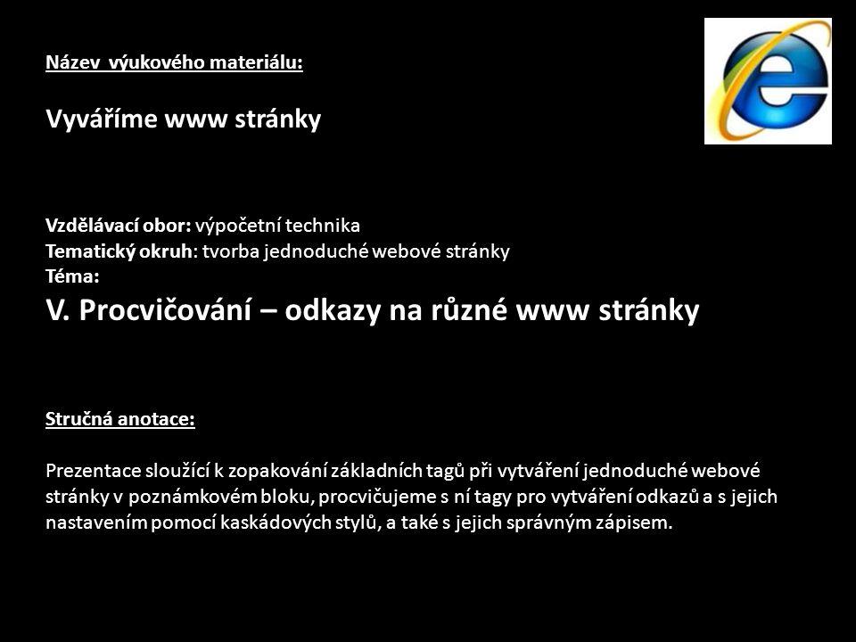 Název výukového materiálu: Vyváříme www stránky Vzdělávací obor: výpočetní technika Tematický okruh: tvorba jednoduché webové stránky Téma: V.