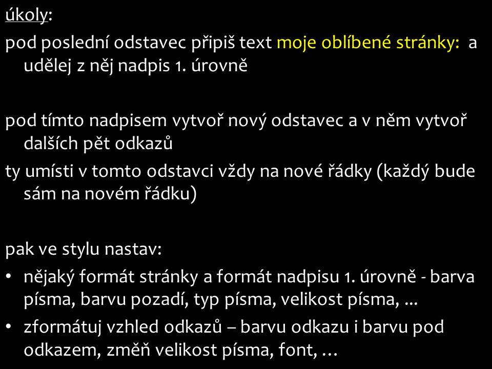 úkoly: pod poslední odstavec připiš text moje oblíbené stránky: a udělej z něj nadpis 1. úrovně pod tímto nadpisem vytvoř nový odstavec a v něm vytvoř