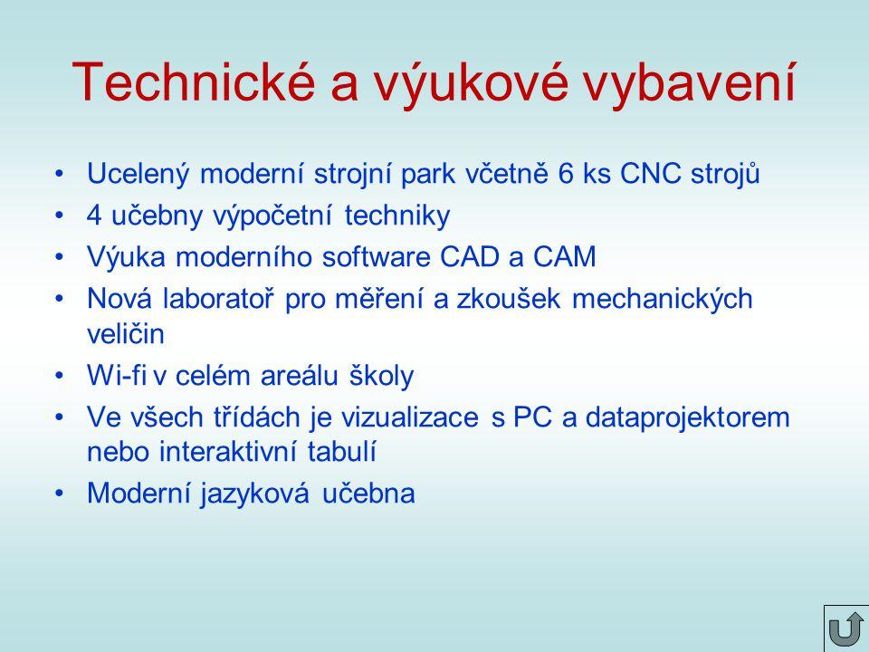 Technické a výukové vybavení Ucelený moderní strojní park včetně 6 ks CNC strojů 4 učebny výpočetní techniky Výuka moderního software CAD a CAM Nová laboratoř pro měření a zkoušek mechanických veličin Wi-fi v celém areálu školy Ve všech třídách je vizualizace s PC a dataprojektorem nebo interaktivní tabulí Moderní jazyková učebna