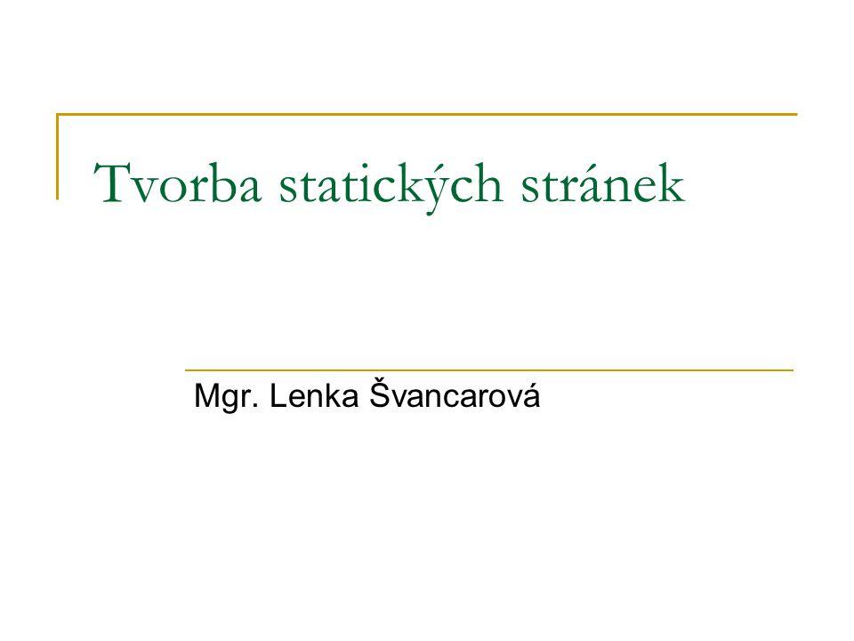 Tvorba statických stránek Mgr. Lenka Švancarová