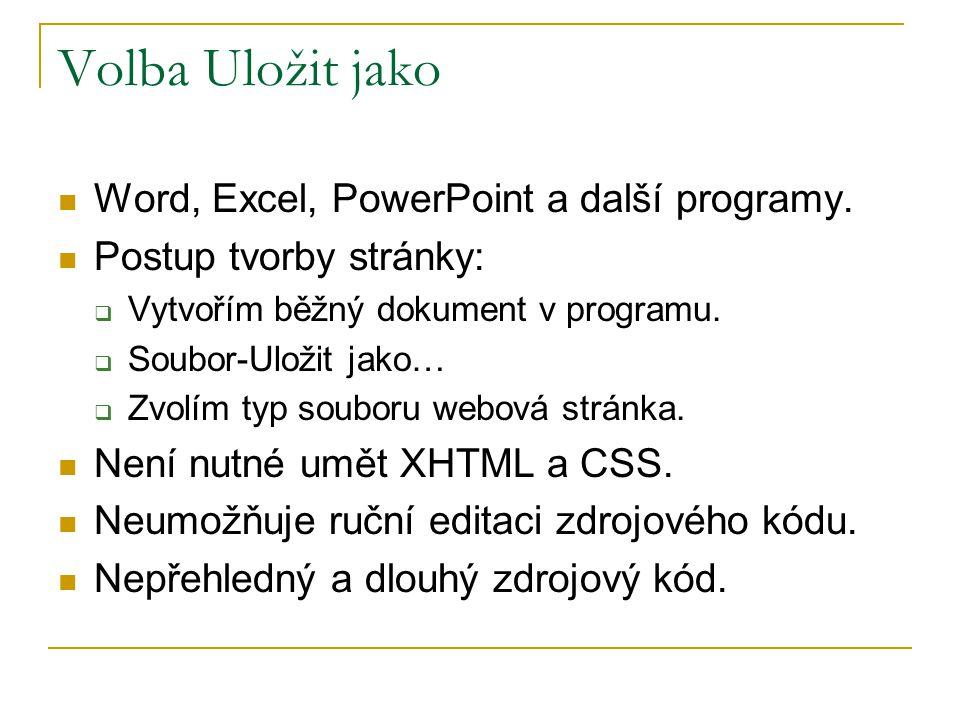 Volba Uložit jako Word, Excel, PowerPoint a další programy. Postup tvorby stránky:  Vytvořím běžný dokument v programu.  Soubor-Uložit jako…  Zvolí