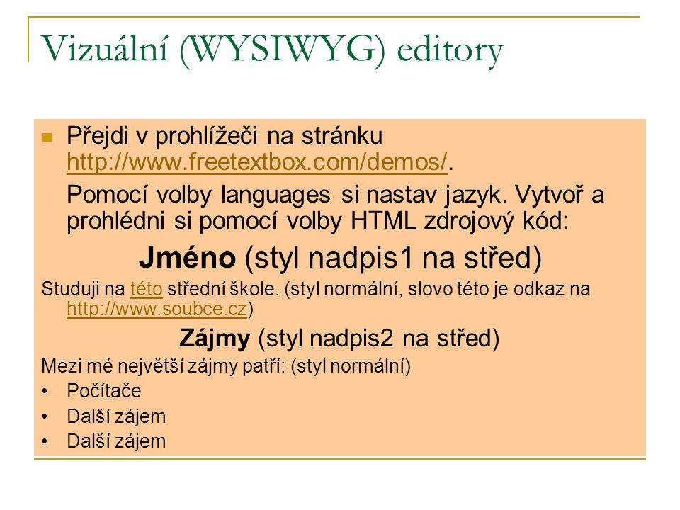 Vizuální (WYSIWYG) editory Přejdi v prohlížeči na stránku http://www.freetextbox.com/demos/.