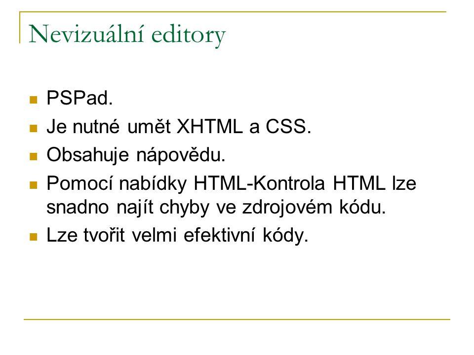 Nevizuální editory PSPad. Je nutné umět XHTML a CSS. Obsahuje nápovědu. Pomocí nabídky HTML-Kontrola HTML lze snadno najít chyby ve zdrojovém kódu. Lz