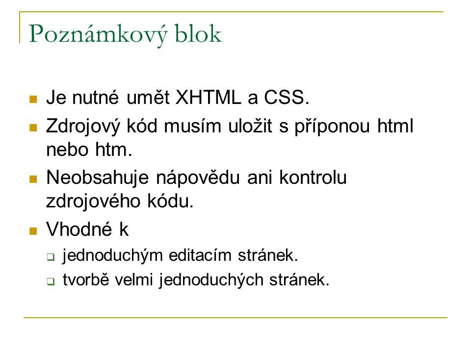 Poznámkový blok Je nutné umět XHTML a CSS. Zdrojový kód musím uložit s příponou html nebo htm. Neobsahuje nápovědu ani kontrolu zdrojového kódu. Vhodn