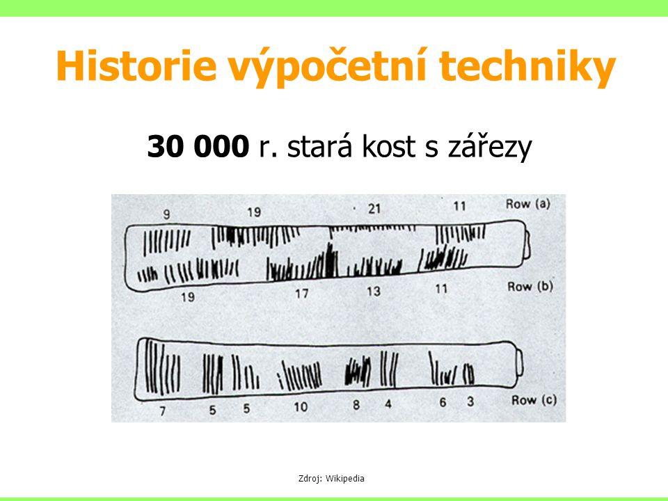 Historie výpočetní techniky 30 000 r. stará kost s zářezy Zdroj: Wikipedia