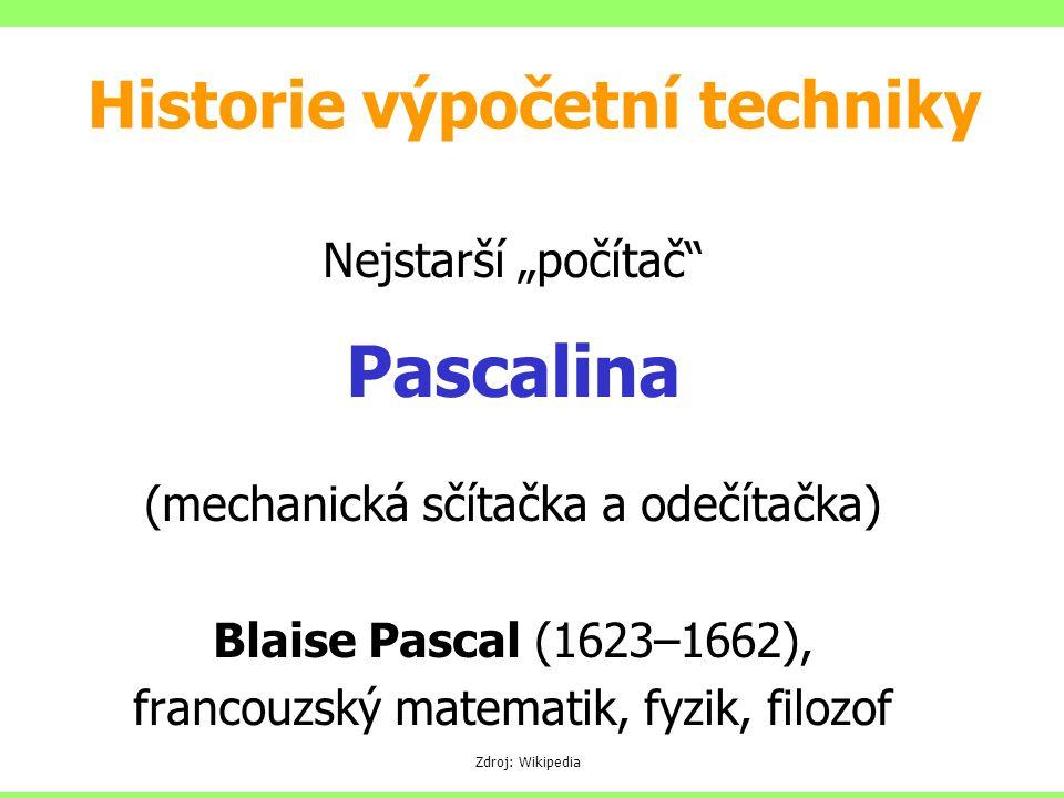 """Nejstarší """"počítač Pascalina (mechanická sčítačka a odečítačka) Blaise Pascal (1623–1662), francouzský matematik, fyzik, filozof Zdroj: Wikipedia Historie výpočetní techniky"""