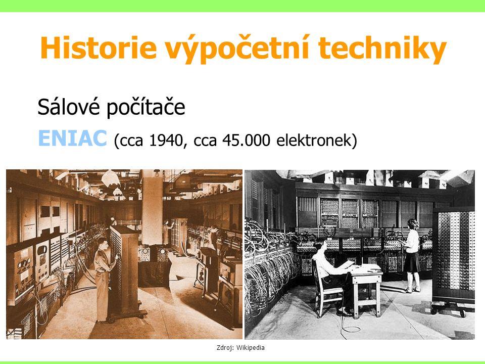 Sálové počítače ENIAC (cca 1940, cca 45.000 elektronek) Zdroj: Wikipedia Historie výpočetní techniky