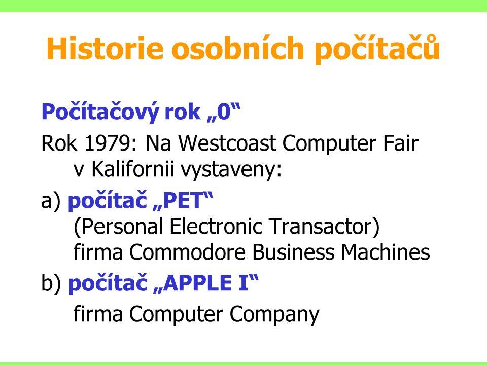 "Počítačový rok ""0 Rok 1979: Na Westcoast Computer Fair v Kalifornii vystaveny: a) počítač ""PET (Personal Electronic Transactor) firma Commodore Business Machines b) počítač ""APPLE I firma Computer Company Historie osobních počítačů"