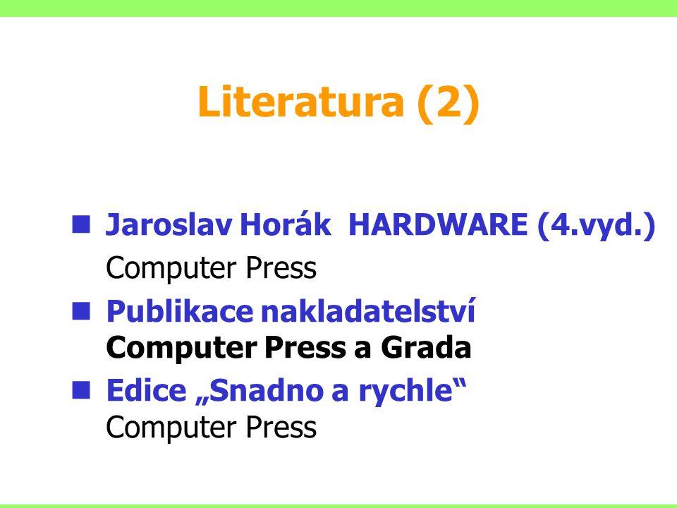 """Literatura (2) Jaroslav Horák HARDWARE (4.vyd.) Computer Press Publikace nakladatelství Computer Press a Grada Edice """"Snadno a rychle Computer Press"""