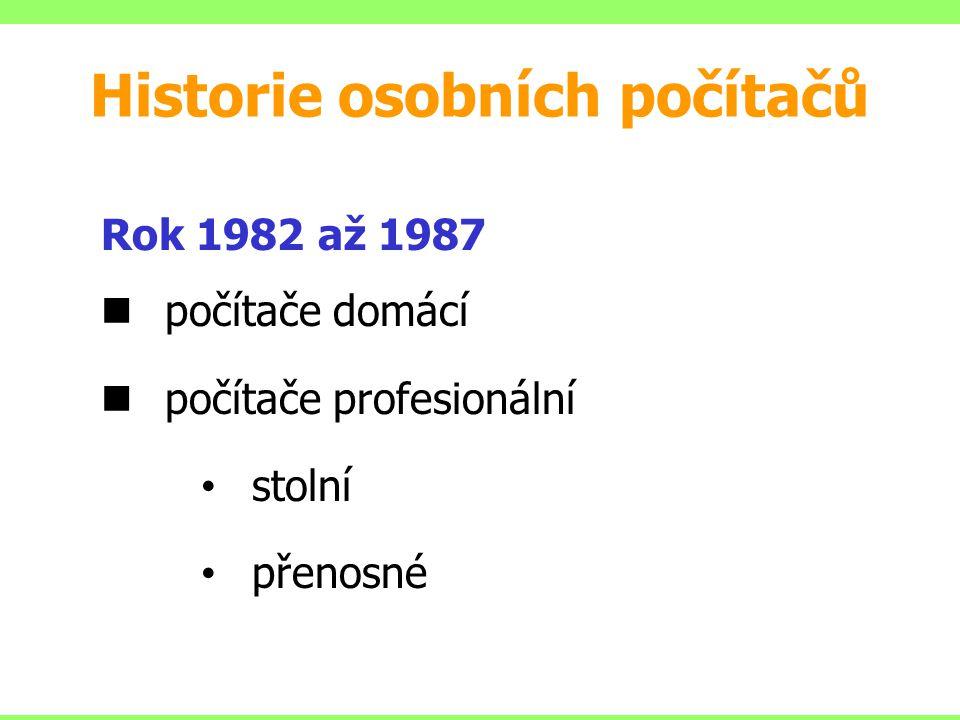 Rok 1982 až 1987 počítače domácí počítače profesionální stolní přenosné Historie osobních počítačů