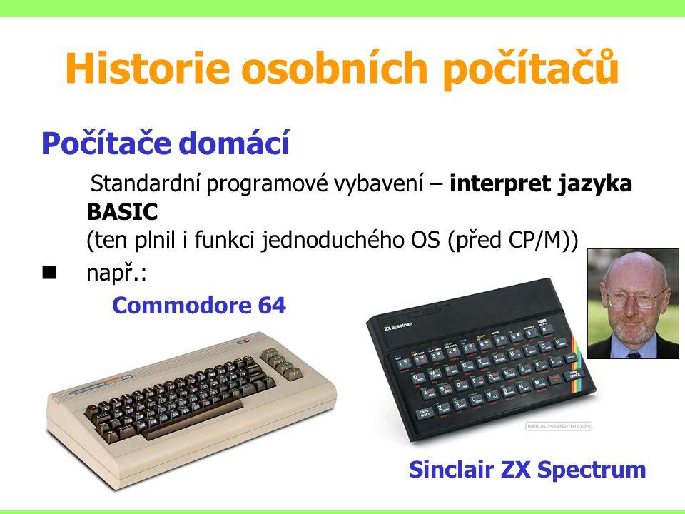 Počítače domácí Standardní programové vybavení – interpret jazyka BASIC (ten plnil i funkci jednoduchého OS (před CP/M)) např.: Commodore 64 Sinclair ZX Spectrum Historie osobních počítačů