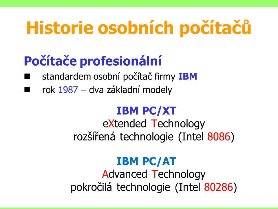 Počítače profesionální standardem osobní počítač firmy IBM rok 1987 – dva základní modely IBM PC/XT eXtended Technology rozšířená technologie (Intel 8086) IBM PC/AT Advanced Technology pokročilá technologie (Intel 80286) Historie osobních počítačů