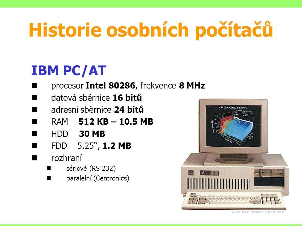 IBM PC/AT procesor Intel 80286, frekvence 8 MHz datová sběrnice 16 bitů adresní sběrnice 24 bitů RAM 512 KB – 10.5 MB HDD 30 MB FDD 5.25 , 1.2 MB rozhraní sériové (RS 232) paralelní (Centronics) Historie osobních počítačů