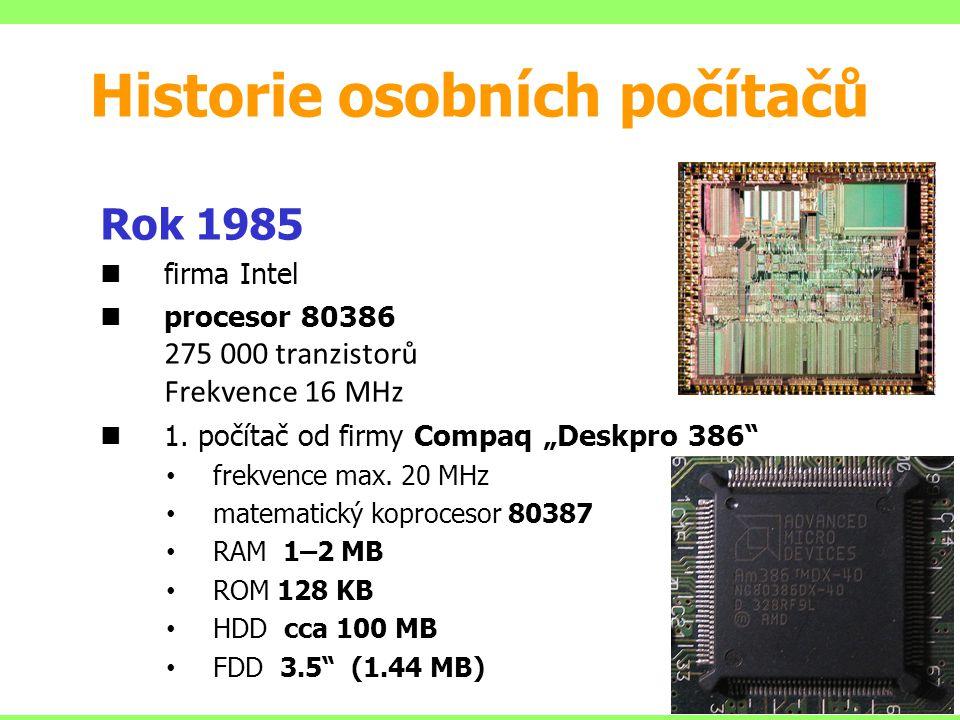 Rok 1985 firma Intel procesor 80386 275 000 tranzistorů Frekvence 16 MHz 1.