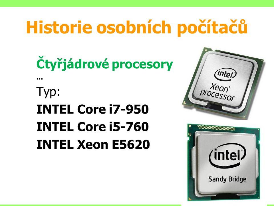 Čtyřjádrové procesory … Typ: INTEL Core i7-950 INTEL Core i5-760 INTEL Xeon E5620 Historie osobních počítačů