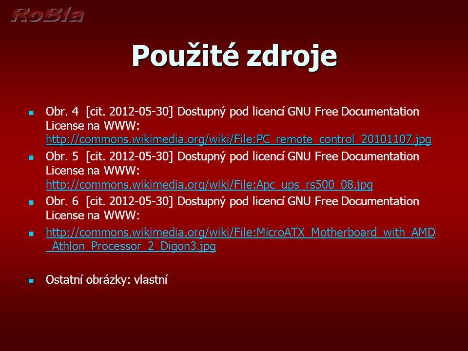 Použité zdroje http://commons.wikimedia.org/wiki/File:PC_remote_control_20101107.jpg Obr. 4 [cit. 2012-05-30] Dostupný pod licencí GNU Free Documentat