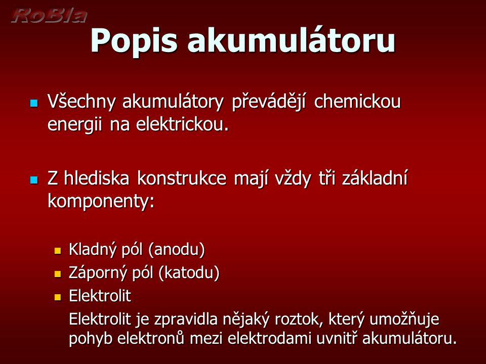 Popis akumulátoru Všechny akumulátory převádějí chemickou energii na elektrickou. Všechny akumulátory převádějí chemickou energii na elektrickou. Z hl