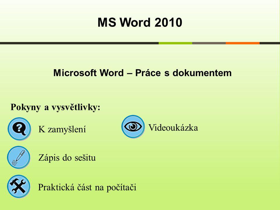 Microsoft Word – Práce s dokumentem MS Word 2010 Pokyny a vysvětlivky: Zápis do sešitu K zamyšlení Praktická část na počítači Videoukázka