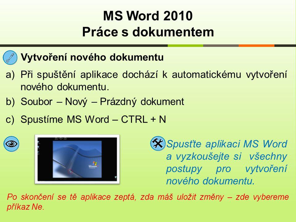 MS Word 2010 Práce s dokumentem Vytvoření nového dokumentu a)Při spuštění aplikace dochází k automatickému vytvoření nového dokumentu. Spusťte aplikac