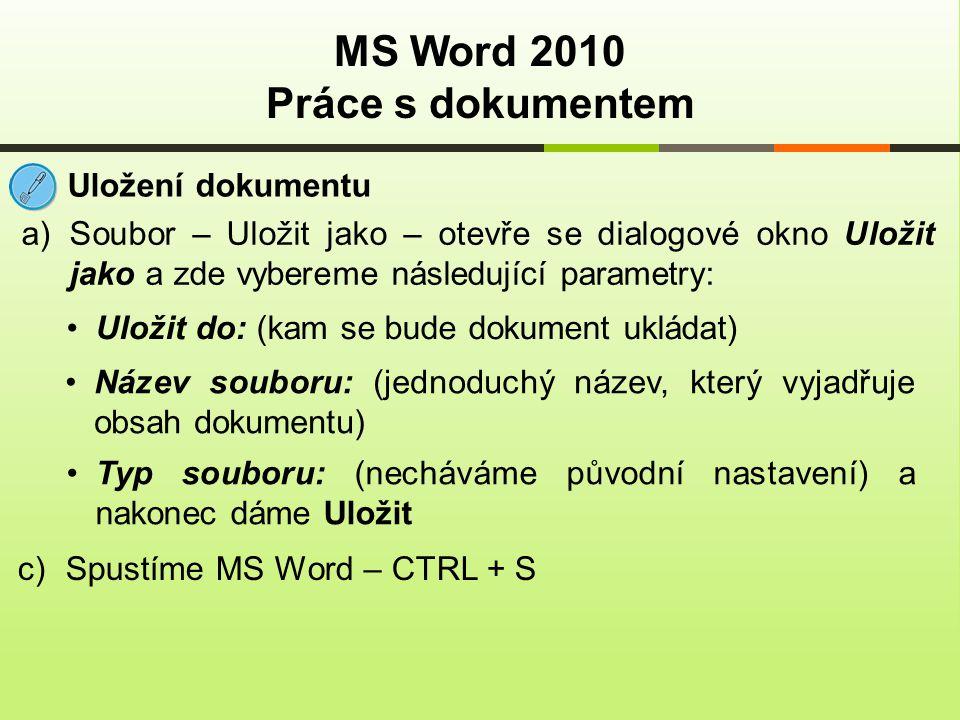 MS Word 2010 Práce s dokumentem Uložení dokumentu a)Soubor – Uložit jako – otevře se dialogové okno Uložit jako a zde vybereme následující parametry: