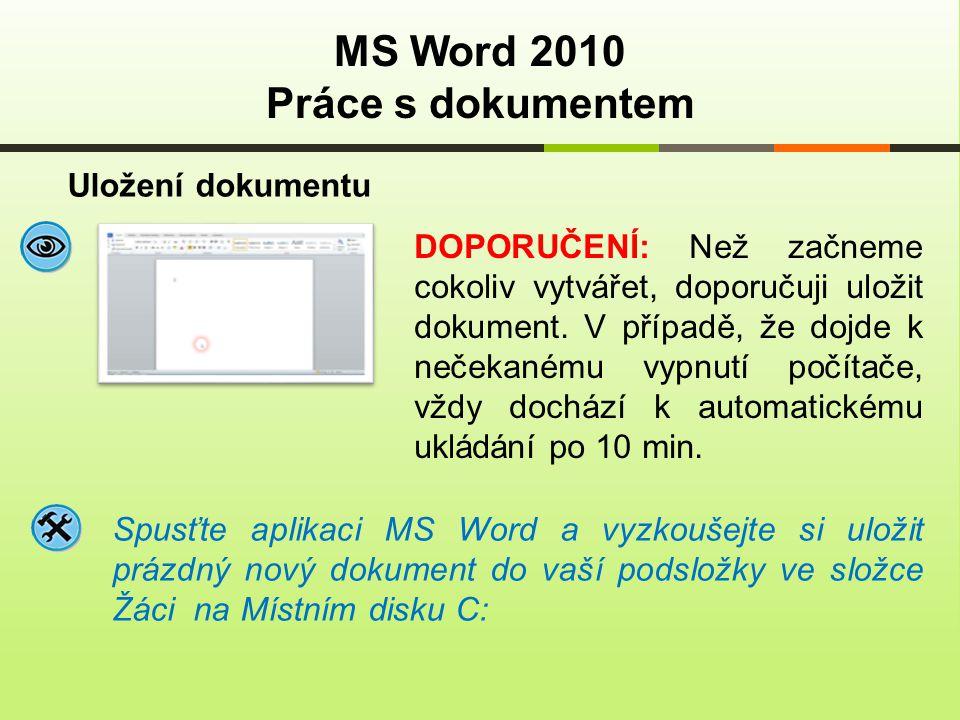 MS Word 2010 Práce s dokumentem Uložení dokumentu Spusťte aplikaci MS Word a vyzkoušejte si uložit prázdný nový dokument do vaší podsložky ve složce Ž