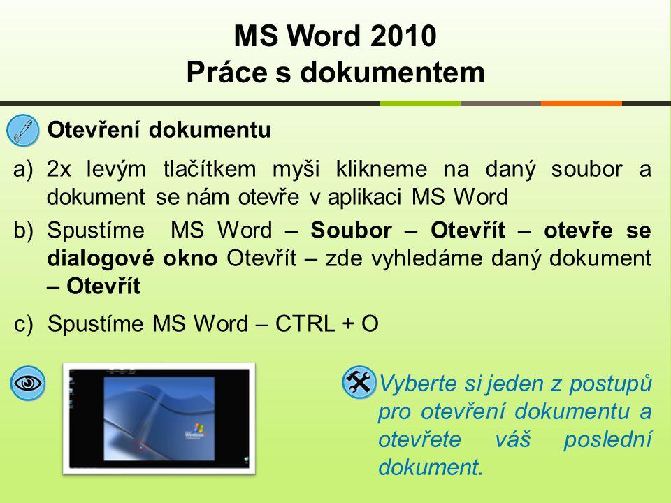 MS Word 2010 Práce s dokumentem Otevření dokumentu a)2x levým tlačítkem myši klikneme na daný soubor a dokument se nám otevře v aplikaci MS Word Vyber