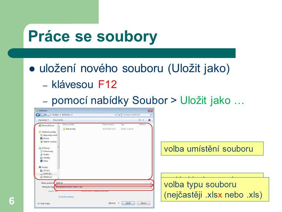 6 Práce se soubory uložení nového souboru (Uložit jako) – klávesou F12 – pomocí nabídky Soubor > Uložit jako … volba umístění souboru zadání jména sou