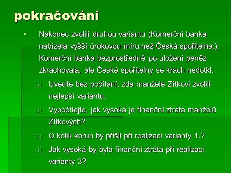 pokračování  Nakonec zvolili druhou variantu (Komerční banka nabízela vyšší úrokovou míru než Česká spořitelna.) Komerční banka bezprostředně po uložení peněz zkrachovala, ale České spořitelny se krach nedotkl.