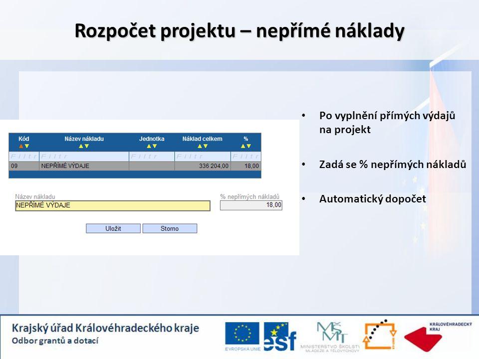 Rozpočet projektu – nepřímé náklady Po vyplnění přímých výdajů na projekt Zadá se % nepřímých nákladů Automatický dopočet