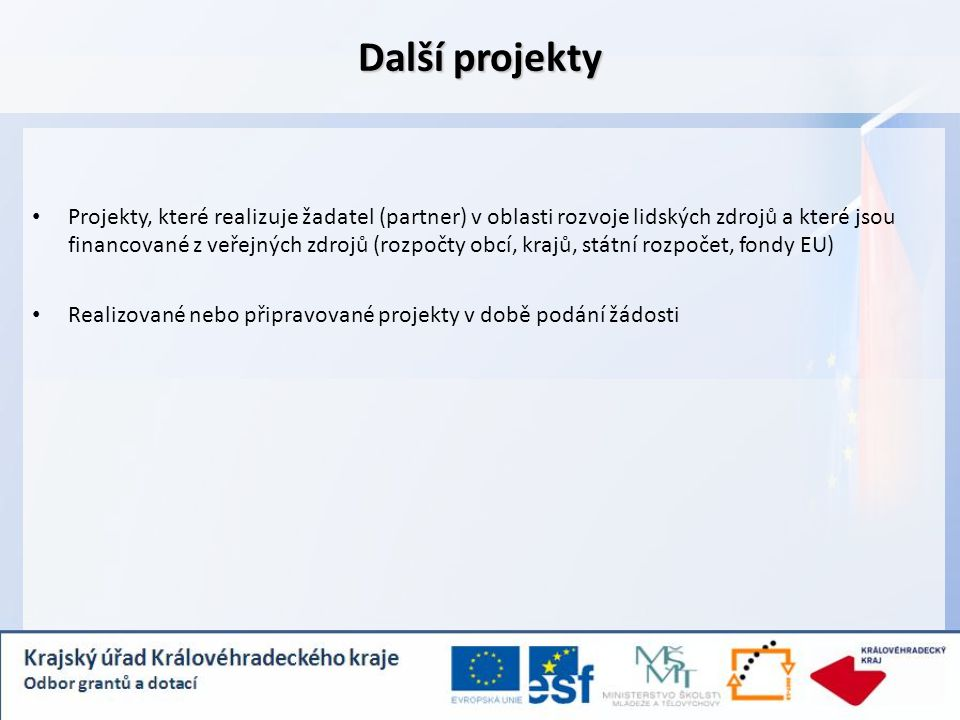 Další projekty Projekty, které realizuje žadatel (partner) v oblasti rozvoje lidských zdrojů a které jsou financované z veřejných zdrojů (rozpočty obc