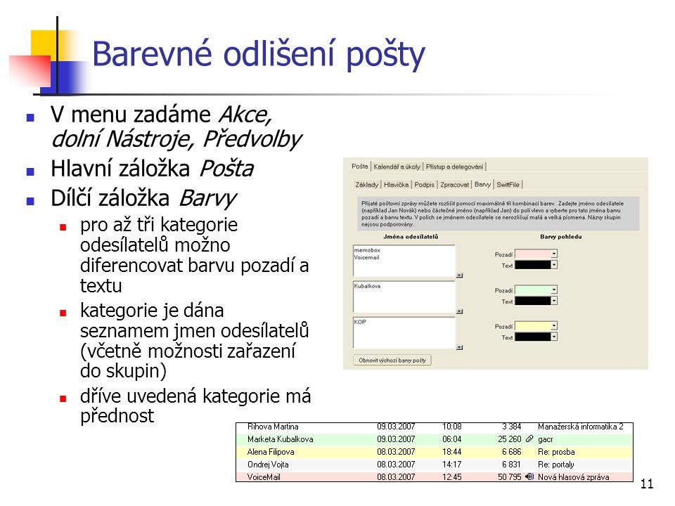11 Barevné odlišení pošty V menu zadáme Akce, dolní Nástroje, Předvolby Hlavní záložka Pošta Dílčí záložka Barvy pro až tři kategorie odesílatelů možn